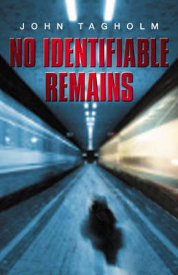 No Identifiable Remains by John Tagholm