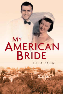 My American Bride A Tale of Love and War by Dr. Elie A. Salem