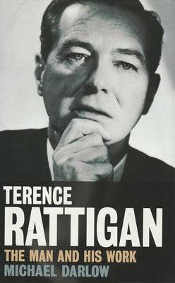 Terence Rattigan The Man and His Work by Michael Darlow