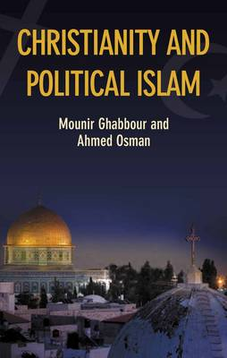 Christianity and Political Islam by Mounir Ghabbour, Ahmed Osman