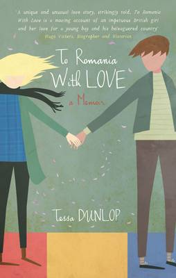 To Romania With Love by Tessa Dunlop