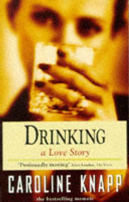 Drinking A Love Story by Caroline Knapp