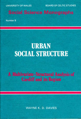 Urban Social Structure Multivariate Structural Analysis of Cardiff and Its Regions by Wayne K. D. Davies