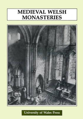 Mediaeval Welsh Monasteries by John Wyn Roberts