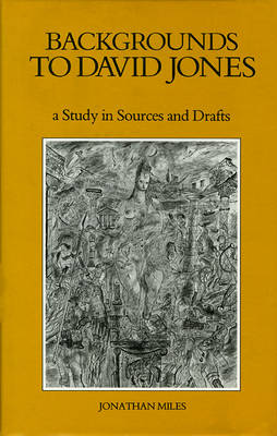 Backgrounds to David Jones A Study in Sources and Drafts by Jonathan Miles