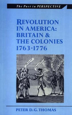 Revolution in America Britain and the Colonies 1763-1776 by Peter D. G. Thomas