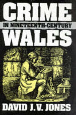 Crime in Nineteenth-Century Wales by David J. V. Jones