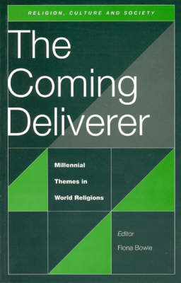 The Coming Deliverer Millennial Themes in World Religions by Fiona Bowie