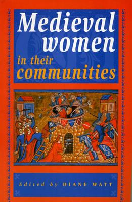 Medieval Women in their Communities by Diane Watt