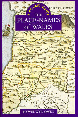 A Pocket Guide to the Place-Names of Wales by Hywel Wyn Owen
