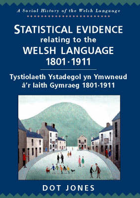 Statistical Material Relating to the Welsh Language 1801-1911 by Geraint H. Jenkins