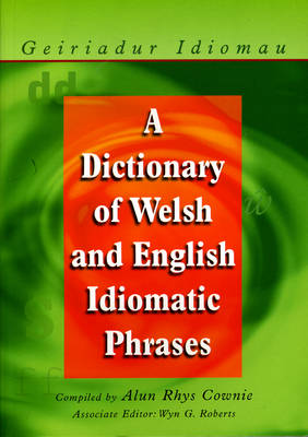 A Dictionary of Welsh and English Idiomatic Phrases Welsh-English/English-Welsh by Alun Cownie