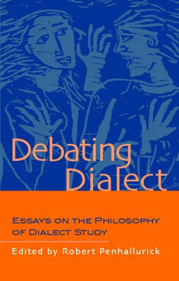 Debating Dialect Essays on the Philosophy of Dialect Study by Robert J. Penhallurick