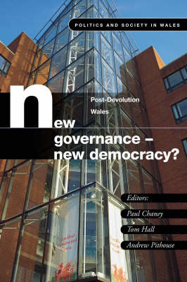 New Governance - New Democracy? Post-devolution Wales by Paul Chaney