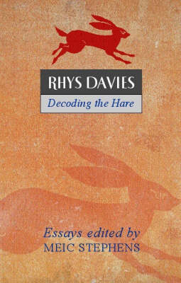 Rhys Davies: Decoding the Hare Critical Essays to Mark the Centenary of the Writer's Birth by Meic Stephens