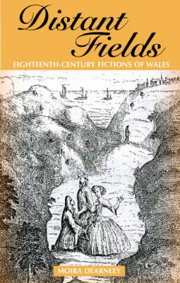 Distant Fields Essays in Eighteenth Century Fictions of Wales by Moira Dearnley