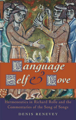 Language, Self and Love Hermeneutics in the Writings of Richard Rolle by Denis Renevey