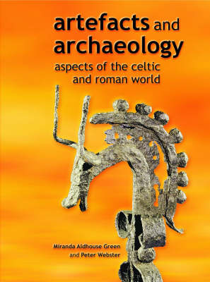 Artefacts and Archaeology Aspects of the Celtic and Roman World by Miranda Aldhouse-Green
