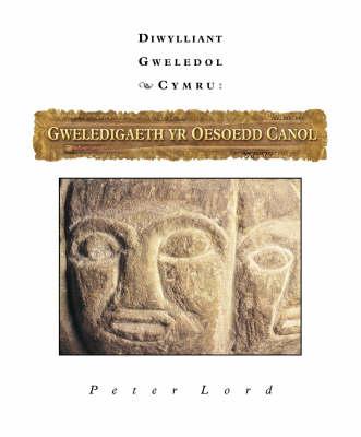 Gweledigaeth yr Oesoedd Canol Diwylliant Gweledol Cymru by Peter Lord