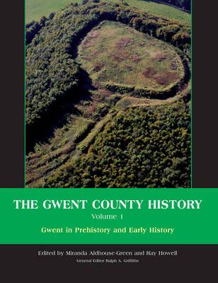The Gwent County History, Volume 1 Gwent in Prehistory and Early History by Miranda Aldhouse-Green