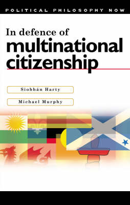 In Defence of Multinational Citizenship by Siobhan Harty, Michael Murphy