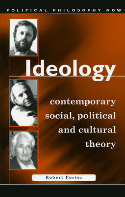 Ideology Explorations in Contemporary Social, Political and Cultural Theory by Robert Porter