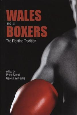Wales and its Boxers The Fighting Tradition by Peter Stead
