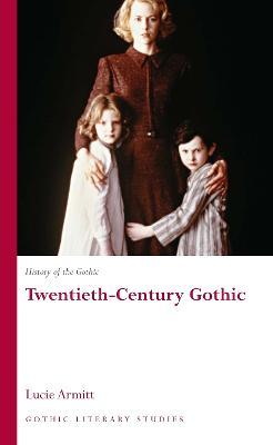 History of the Gothic: Twentieth-Century Gothic by Lucie Armitt