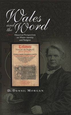 Wales and the Word Historical Perspectives on Religion and Welsh Identity by Densil D. Morgan