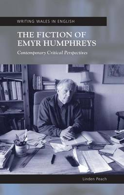 The Fiction of Emyr Humphreys Contemporary Critical Perspectives by Linden Peach
