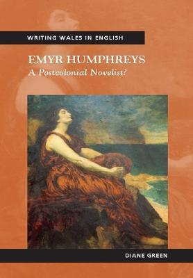 Emyr Humphreys A Postcolonial Novelist? by Diane Green