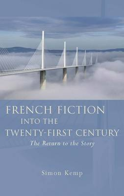 French Fiction into the Twenty-First Century The Return to the Story by Simon Kemp