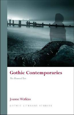 Gothic Contemporaries The Haunted Text by Joanne Watkiss