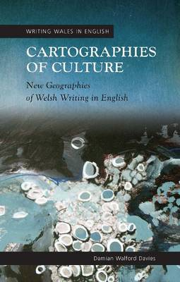 Cartographies of Culture New Geographies of Welsh Writing in English by Damian Walford Davies