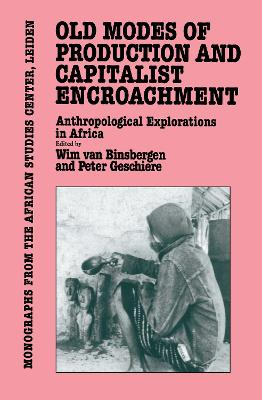 Old Modes of Production & Capital in Africa Anthropological Explorations in Africa by Wim van Binsbergen, Peter Geschiere