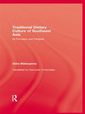 The Traditional Dietary Culture of South East Asia Its Formation and Pedigree by Akira Matsuyama