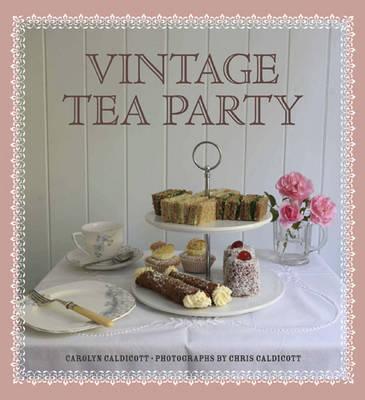 Vintage Tea Party by Carolyn Caldicott, Chris Caldicott