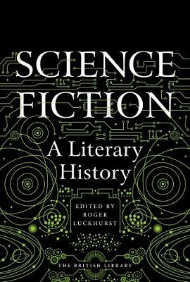 Science Fiction A Literary History by Roger Luckhurst