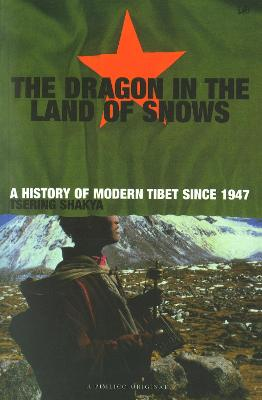 Dragon In The Land Of Snows The History of Modern Tibet since 1947 by Tsering Shakya