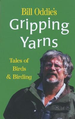 Bill Oddie's Gripping Yarns Tales of Birds and Birding by Bill Oddie
