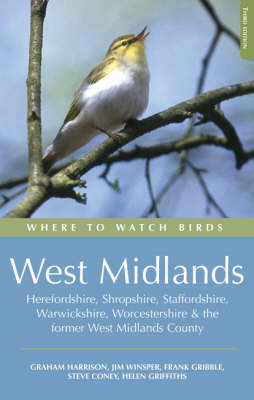 Where to Watch Birds West Midlands Herefordshire, Shropshire, Staffordshire, Warwickshire, Worcestershire and the Former West Midlands by Frank Gribble, Graham R. Harrison, Helen J. Griffiths, Jim Winsper