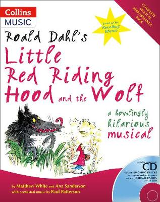 Roald Dahl's Little Red Riding Hood and the Wolf A Howling Hilarious Musical by Roald Dahl, Matthew White, Ana Sanderson, Paul Patterson