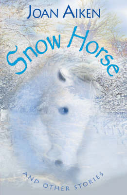Year 6: Snow Horse and Other Stories by Joan Aiken