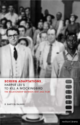 Harper Lee's To Kill a Mockingbird A Close Study of the Relationship Between Text and Film by R. Barton Palmer