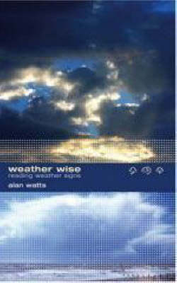 Weather Wise Reading Weather Signs by Alan Watts