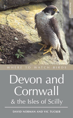Where to Watch Birds in Devon and Cornwall Including the Isles of Scilly and Lundy by Vic Tucker, David Norman