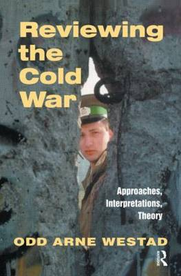 Reviewing the Cold War Approaches, Interpretations, Theory by Odd Arne (John F. Kennedy School of Government, USA) Westad