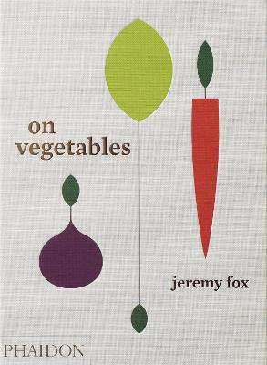 On Vegetables Modern Recipes for the Home Kitchen by Jeremy Fox