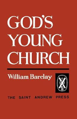 God's Young Church A Study of the Early Church by William Barclay