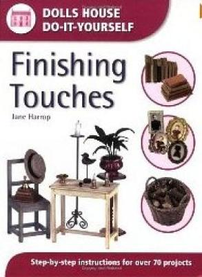 Finishing Touches Step-By-Step Instructions for Over 70 Projects by Jane Harrop
